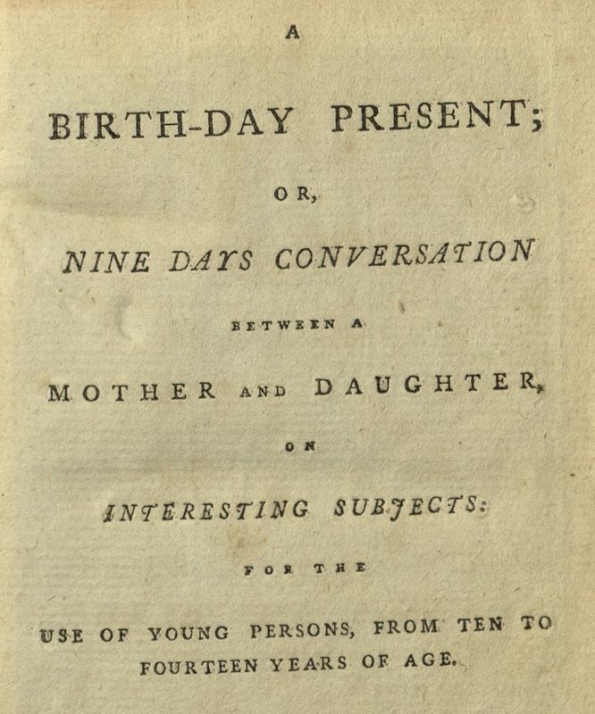 A Birth-Day Present; or, Nine Days Conversation between a Mother and Daughter, on Interesting Subjects
